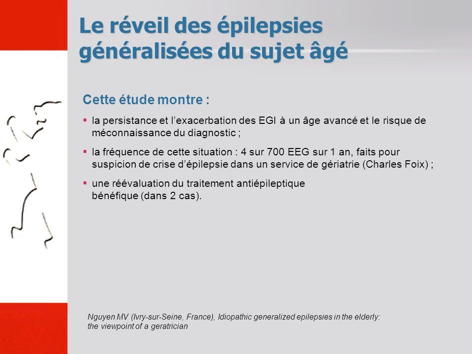 Le réveil des épilepsies généralisées du sujet âgé Cette étude montre : la persistance et lexacerbation des EGI à un âge avancé et le risque de méconn