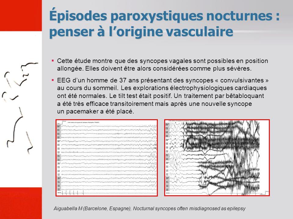 Épisodes paroxystiques nocturnes : penser à lorigine vasculaire Cette étude montre que des syncopes vagales sont possibles en position allongée. Elles