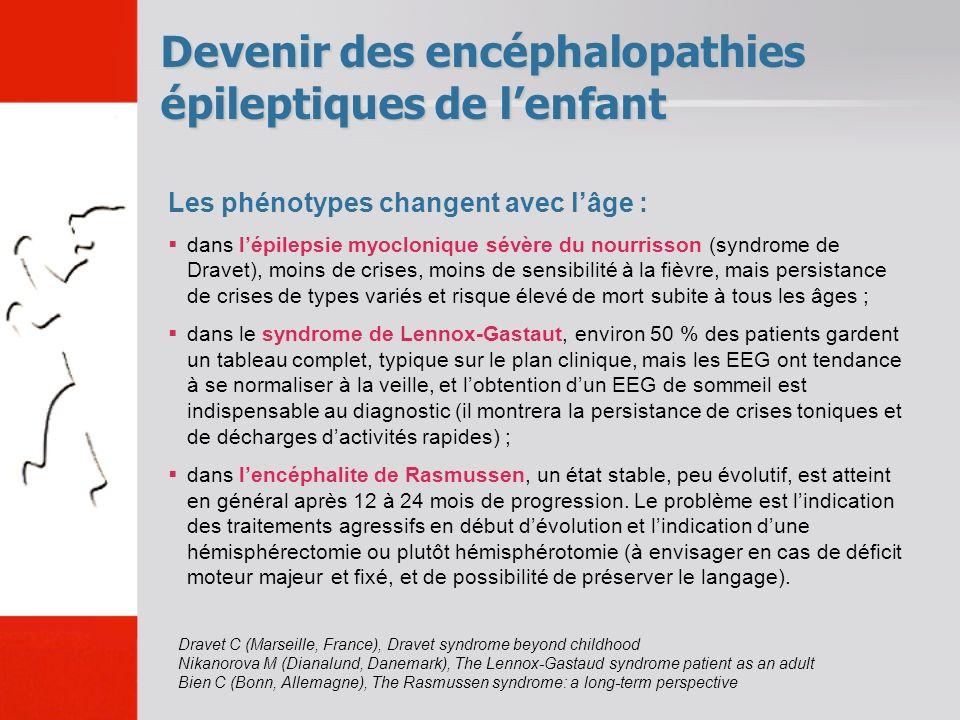 Devenir des encéphalopathies épileptiques de lenfant Les phénotypes changent avec lâge : dans lépilepsie myoclonique sévère du nourrisson (syndrome de