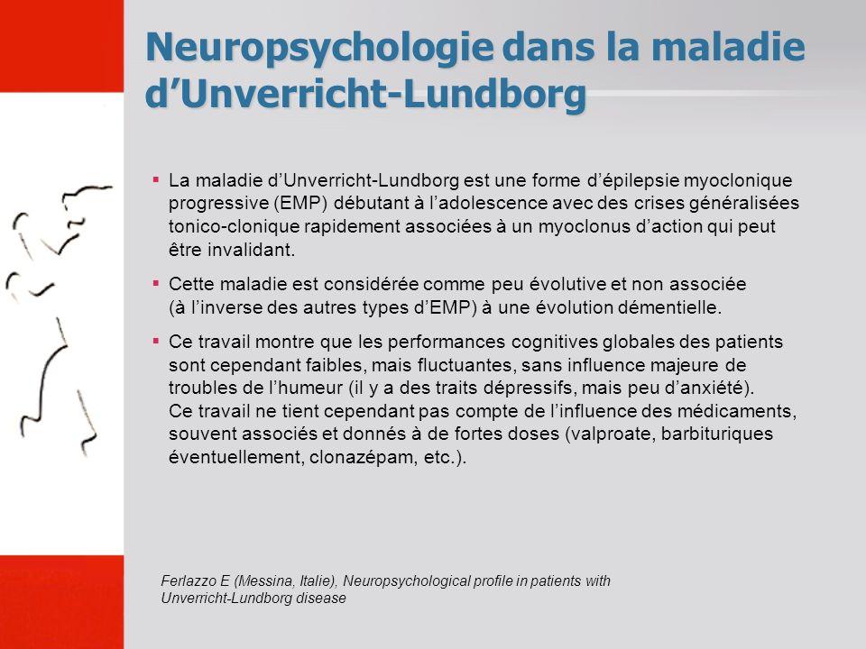 Neuropsychologie dans la maladie dUnverricht-Lundborg La maladie dUnverricht-Lundborg est une forme dépilepsie myoclonique progressive (EMP) débutant