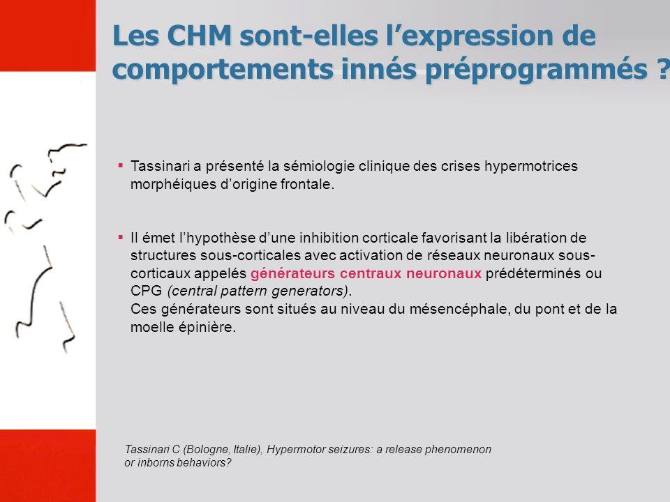 Les CHM sont-elles lexpression de comportements innés préprogrammés ? Tassinari a présenté la sémiologie clinique des crises hypermotrices morphéiques