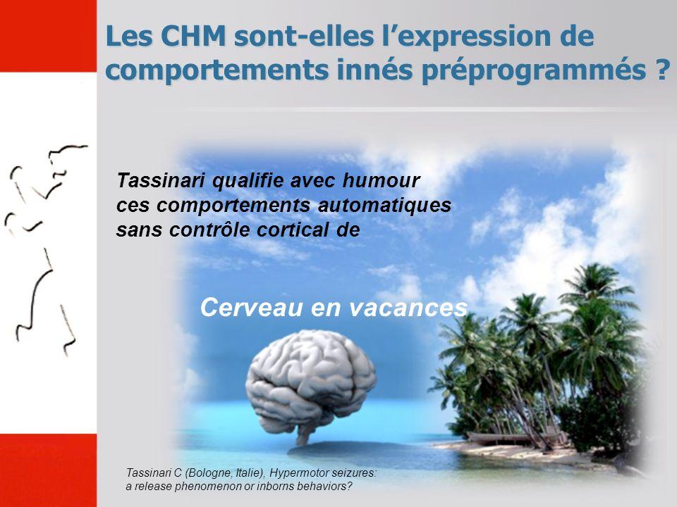 Les CHM sont-elles lexpression de comportements innés préprogrammés ? Tassinari qualifie avec humour ces comportements automatiques sans contrôle cort