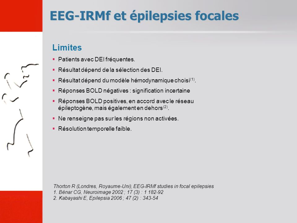 EEG-IRMf et épilepsies focales Thorton R (Londres, Royaume-Uni), EEG-IRMf studies in focal epilepsies 1. Bénar CG, Neuroimage 2002 ; 17 (3) : 1 182-92