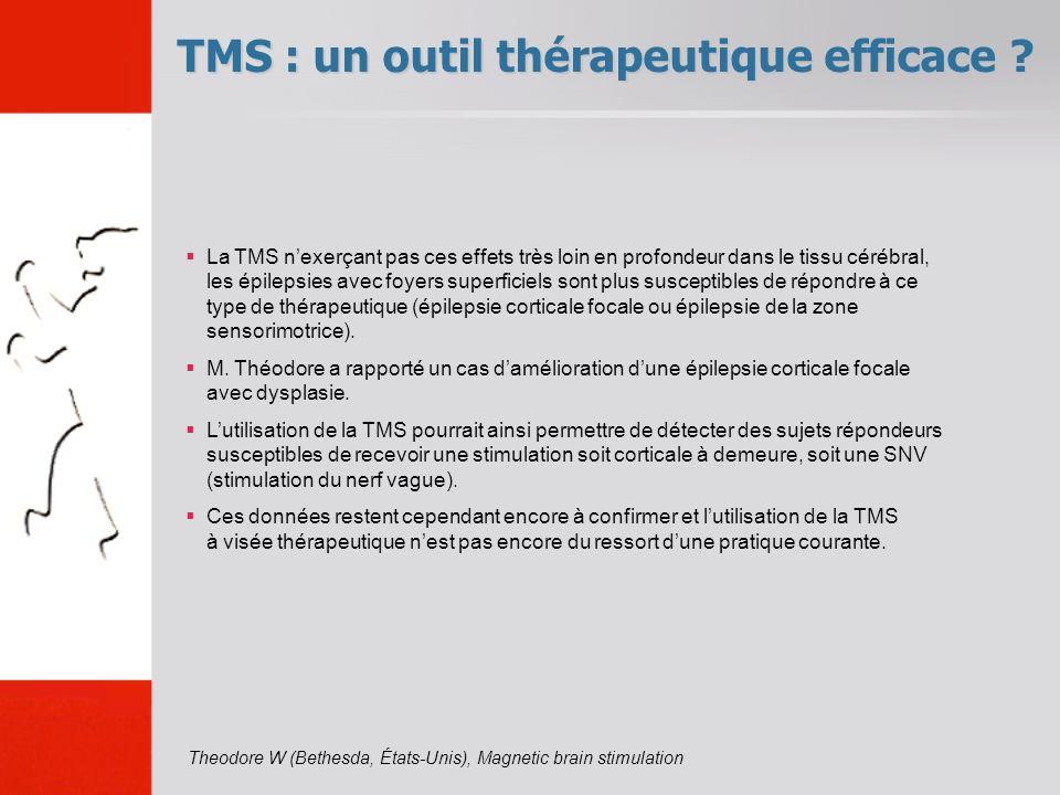 TMS : un outil thérapeutique efficace ? La TMS nexerçant pas ces effets très loin en profondeur dans le tissu cérébral, les épilepsies avec foyers sup