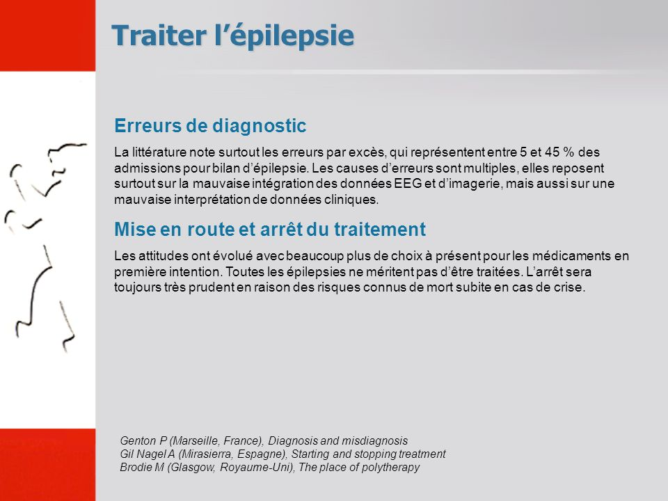Traiter lépilepsie Genton P (Marseille, France), Diagnosis and misdiagnosis Gil Nagel A (Mirasierra, Espagne), Starting and stopping treatment Brodie