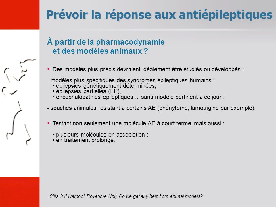 Prévoir la réponse aux antiépileptiques Sills G (Liverpool, Royaume-Uni), Do we get any help from animal models? À partir de la pharmacodynamie et des