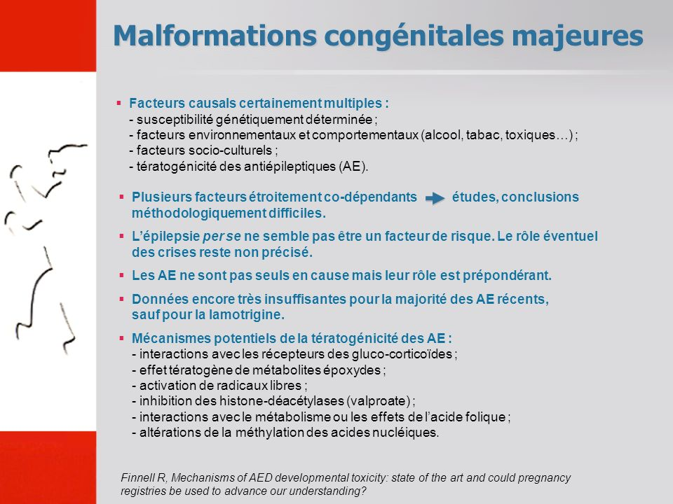 Malformations congénitales majeures Finnell R, Mechanisms of AED developmental toxicity: state of the art and could pregnancy registries be used to advance our understanding.