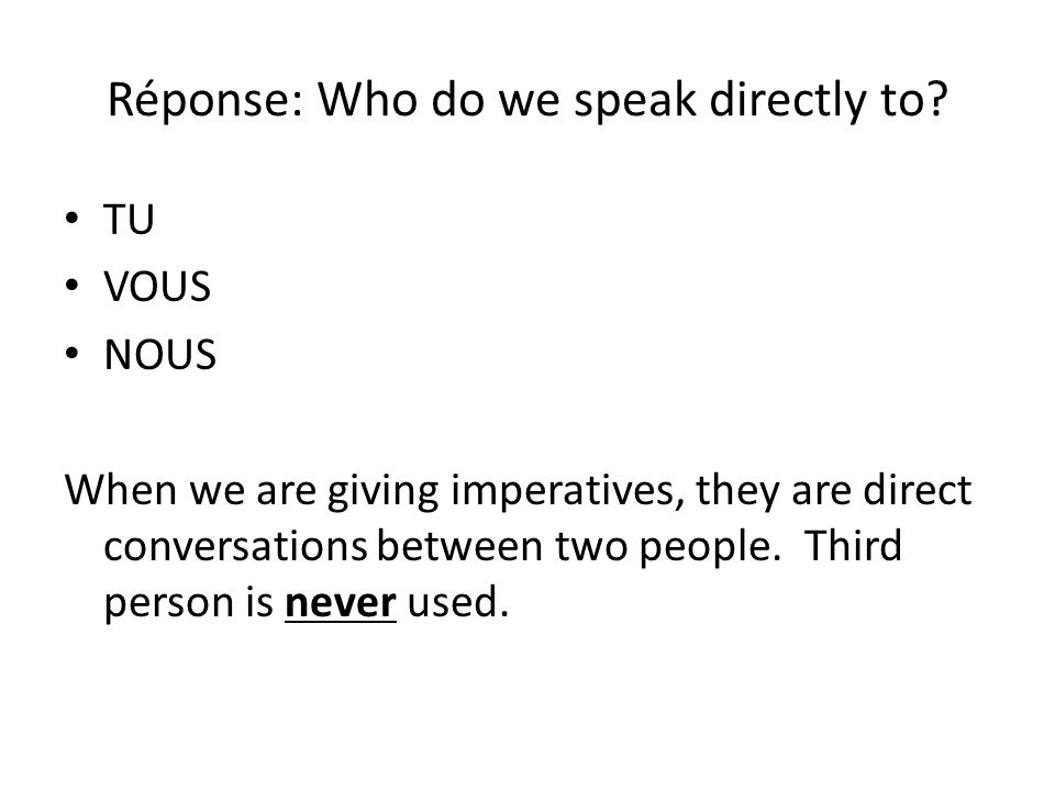 Réponse: Who do we speak directly to.