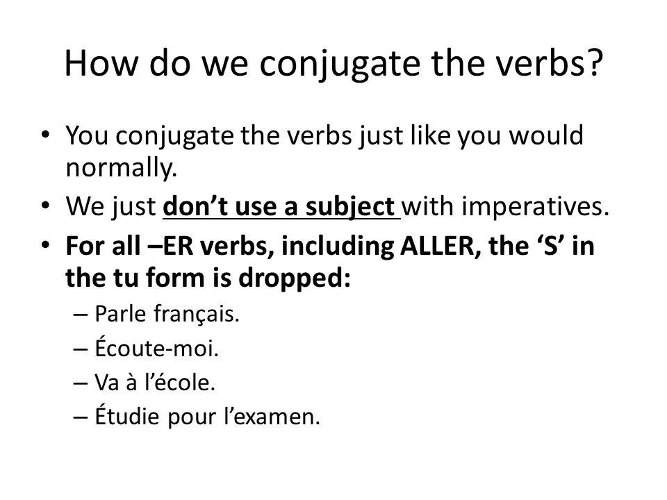 How do we conjugate the verbs.You conjugate the verbs just like you would normally.