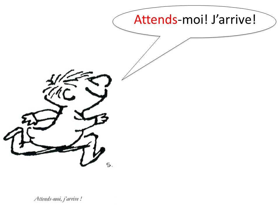 Attends-moi! Jarrive!
