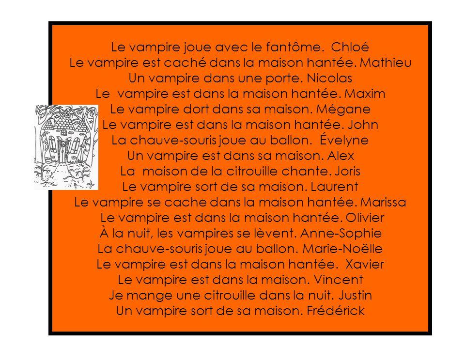 Le vampire joue avec le fantôme.Chloé Le vampire est caché dans la maison hantée.