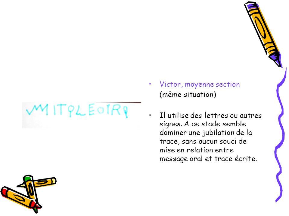Victor, moyenne section (même situation) Il utilise des lettres ou autres signes. A ce stade semble dominer une jubilation de la trace, sans aucun sou