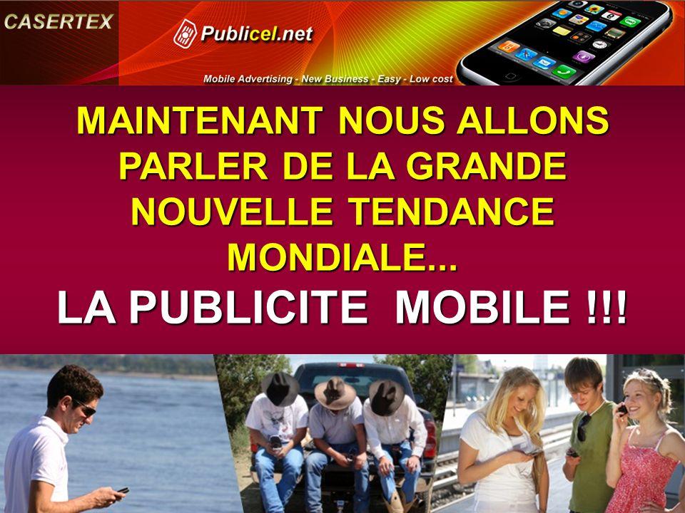 MAINTENANT NOUS ALLONS PARLER DE LA GRANDE NOUVELLE TENDANCE MONDIALE... LA PUBLICITE MOBILE !!!