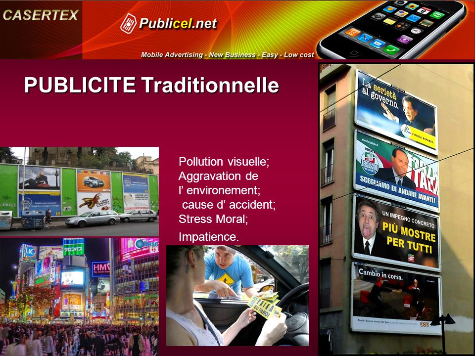 PUBLICITE Traditionnelle Pollution visuelle; Aggravation de l environement; cause d accident; Stress Moral; Impatience.