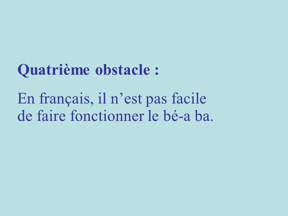 Quatrième obstacle : En français, il nest pas facile de faire fonctionner le bé-a ba.