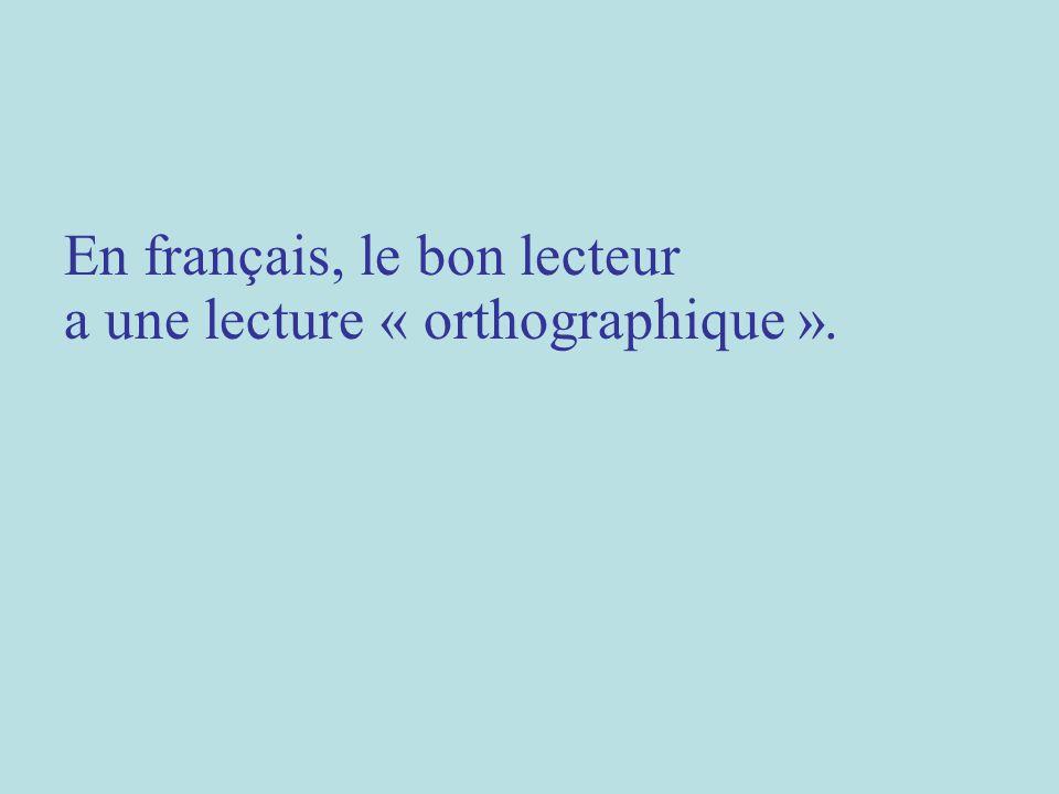 En français, le bon lecteur a une lecture « orthographique ».