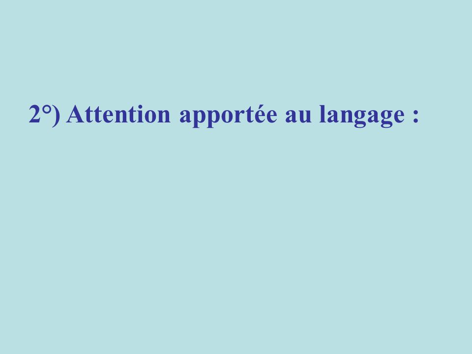 2°) Attention apportée au langage :