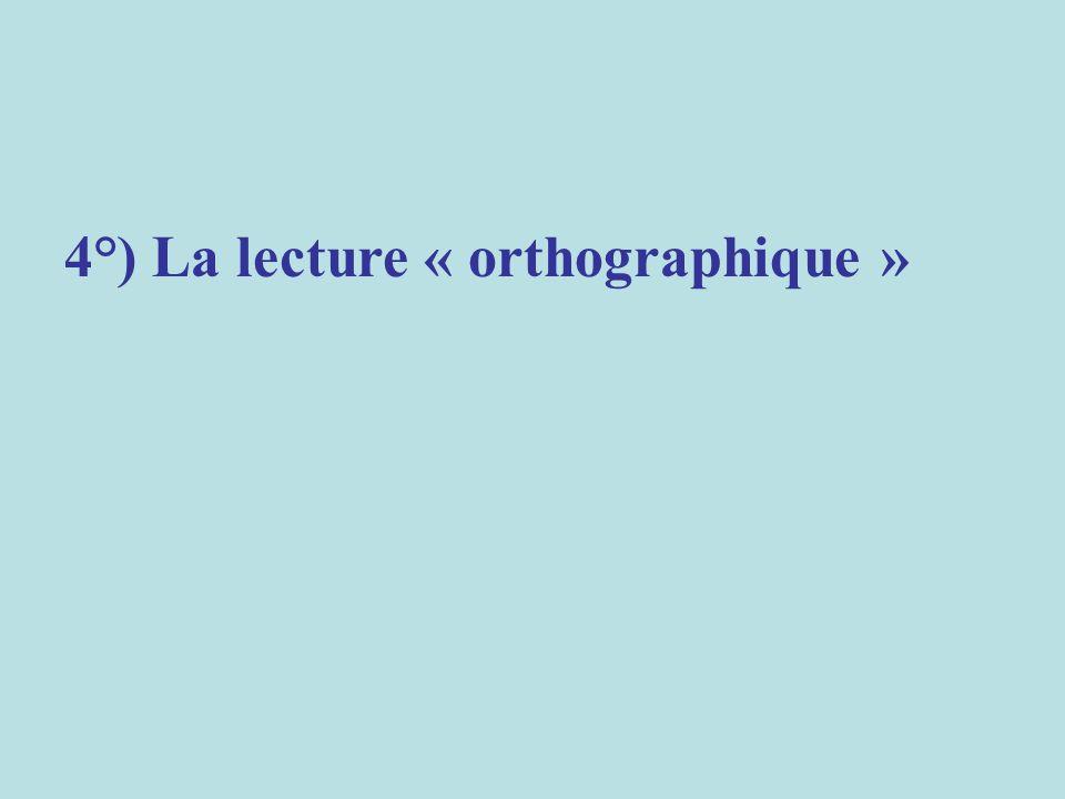 4°) La lecture « orthographique »