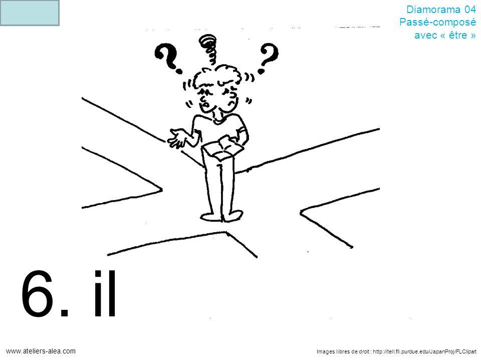 Images libres de droit : http://tell.fll.purdue.edu/JapanProj/FLClipart www.ateliers-alea.com Diamorama 04 Passé-composé avec « être » 6.