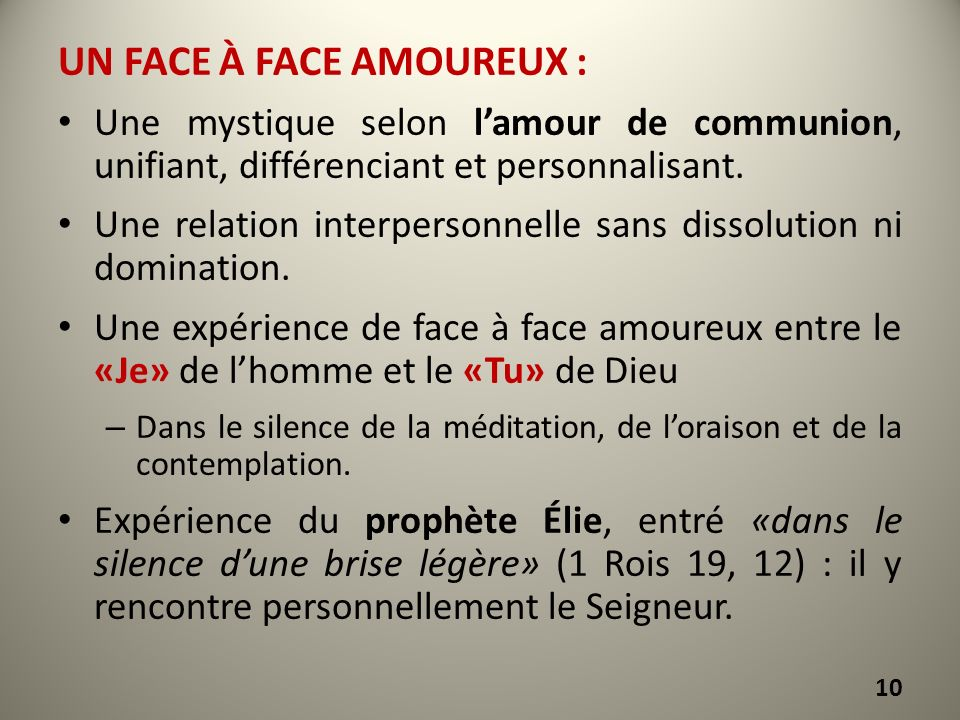 UN FACE À FACE AMOUREUX : Une mystique selon lamour de communion, unifiant, différenciant et personnalisant. Une relation interpersonnelle sans dissol