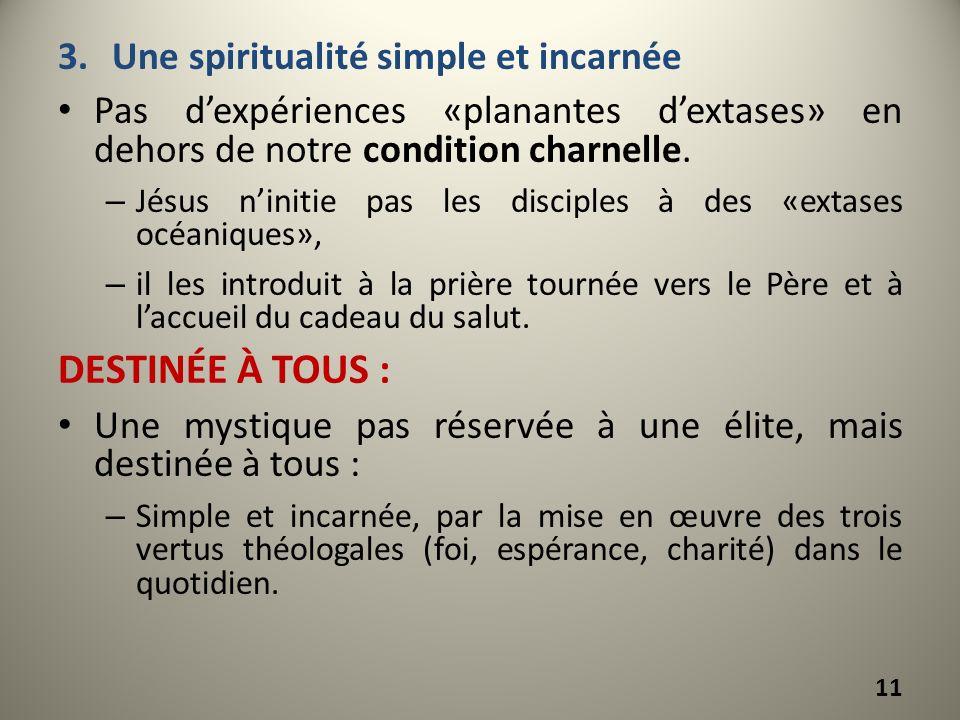 3.Une spiritualité simple et incarnée Pas dexpériences «planantes dextases» en dehors de notre condition charnelle. – Jésus ninitie pas les disciples
