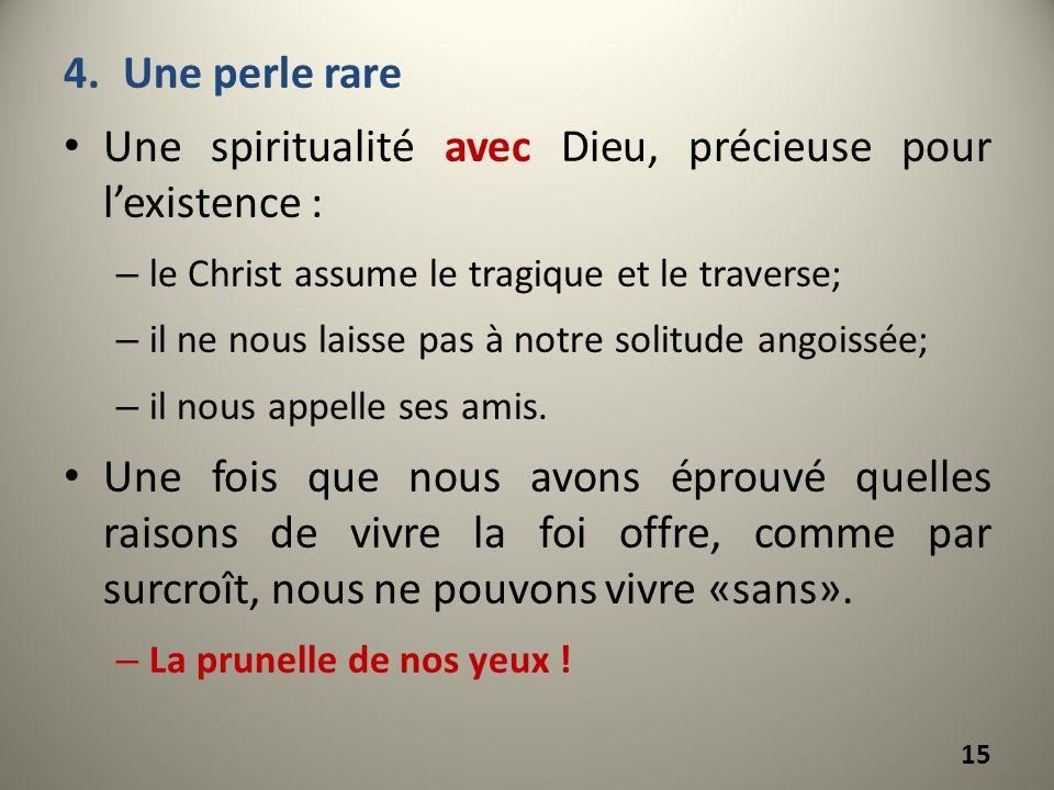4.Une perle rare Une spiritualité avec Dieu, précieuse pour lexistence : – le Christ assume le tragique et le traverse; – il ne nous laisse pas à notr