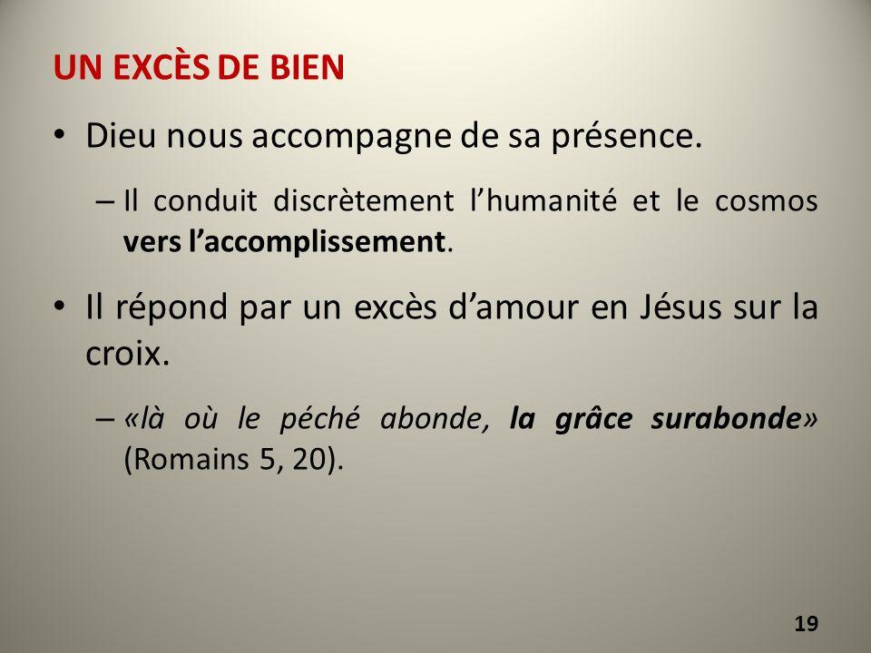 UN EXCÈS DE BIEN Dieu nous accompagne de sa présence. – Il conduit discrètement lhumanité et le cosmos vers laccomplissement. Il répond par un excès d