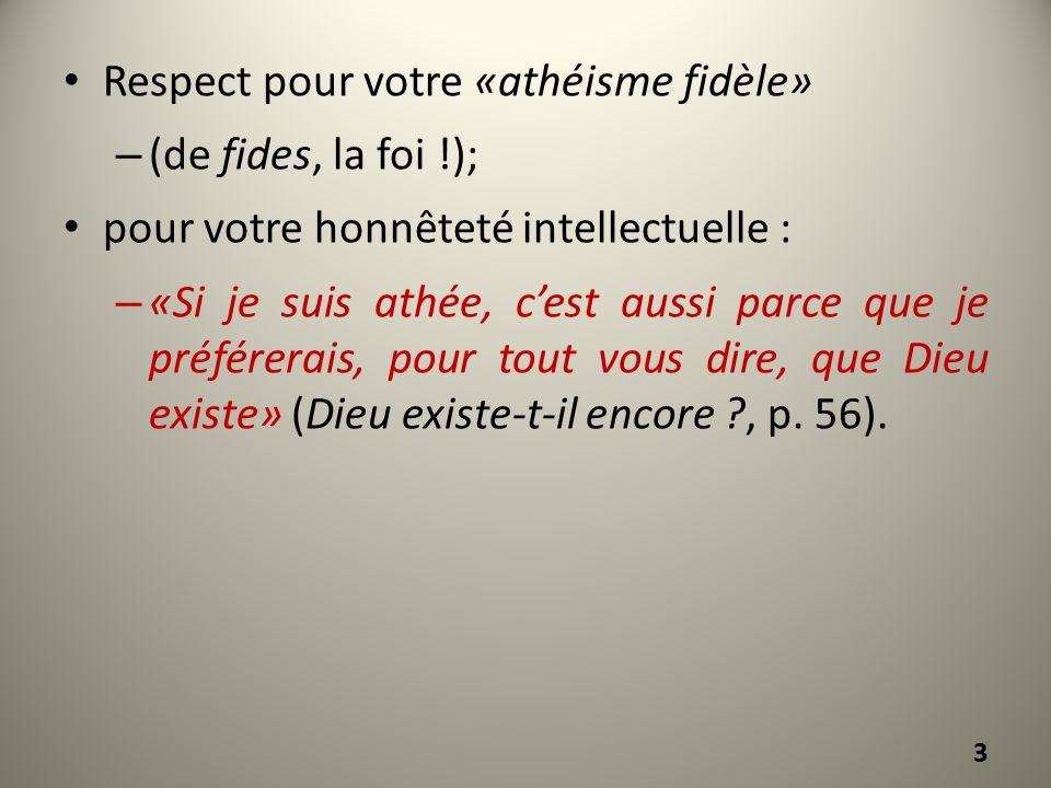 Respect pour votre «athéisme fidèle» – (de fides, la foi !); pour votre honnêteté intellectuelle : – «Si je suis athée, cest aussi parce que je préfér
