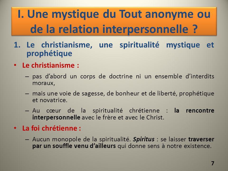 I. Une mystique du Tout anonyme ou de la relation interpersonnelle ? 1.Le christianisme, une spiritualité mystique et prophétique Le christianisme : –