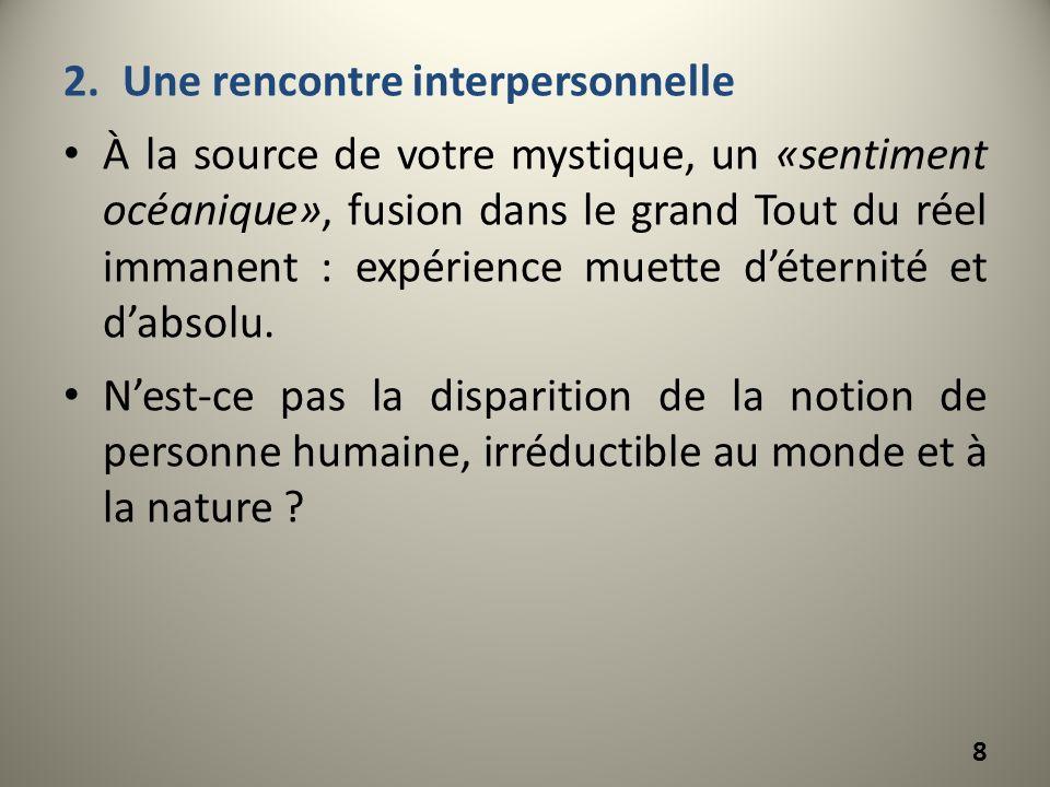 2.Une rencontre interpersonnelle À la source de votre mystique, un «sentiment océanique», fusion dans le grand Tout du réel immanent : expérience muet
