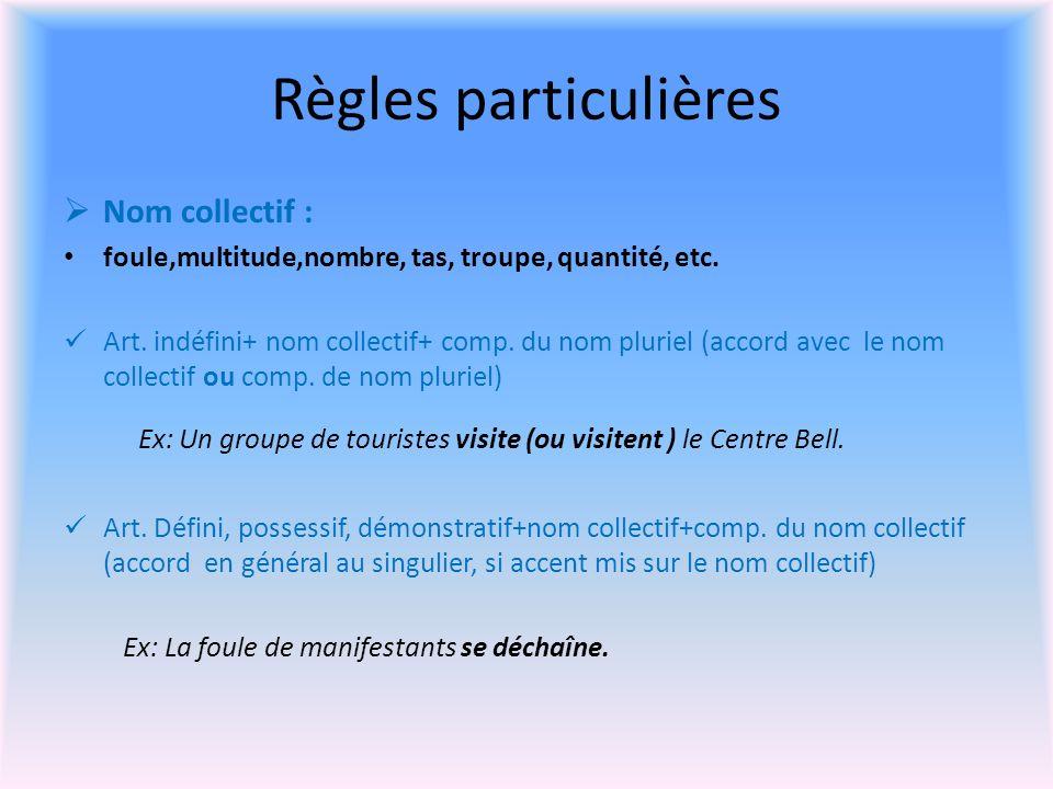 Règles particulières Nom collectif : foule,multitude,nombre, tas, troupe, quantité, etc.