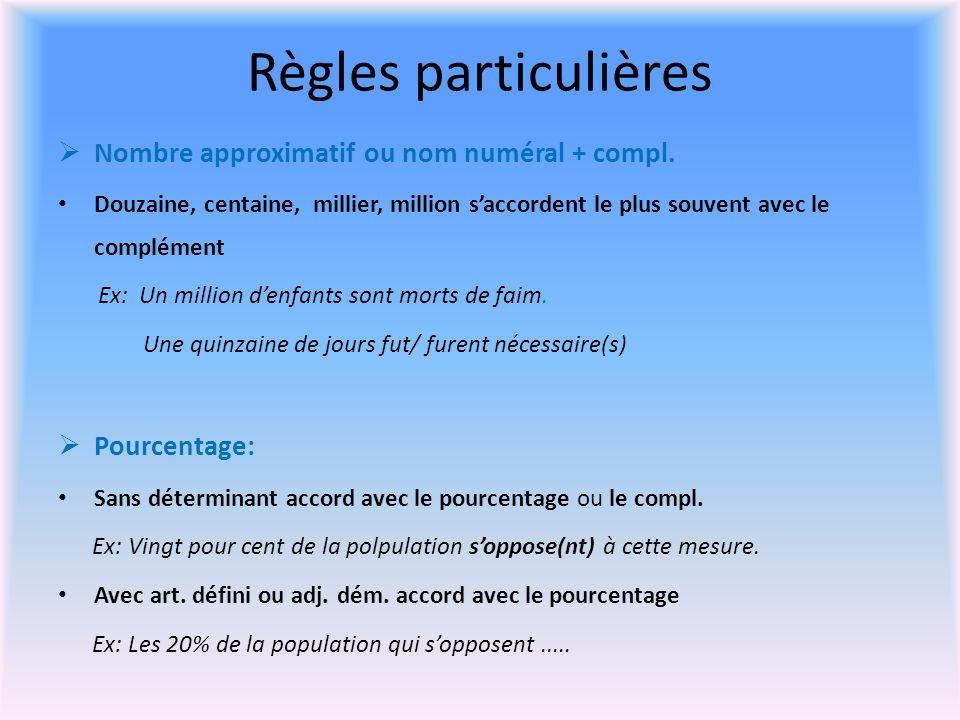 Règles particulières Nombre approximatif ou nom numéral + compl.