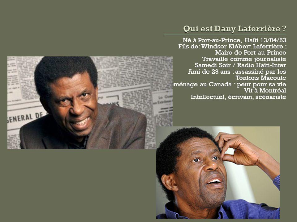 Né à Port-au-Prince, Haïti 13/04/53 Fils de: Windsor Klébert Laferrière : Maire de Port-au-Prince Travaille comme journaliste Samedi Soir / Radio Haït