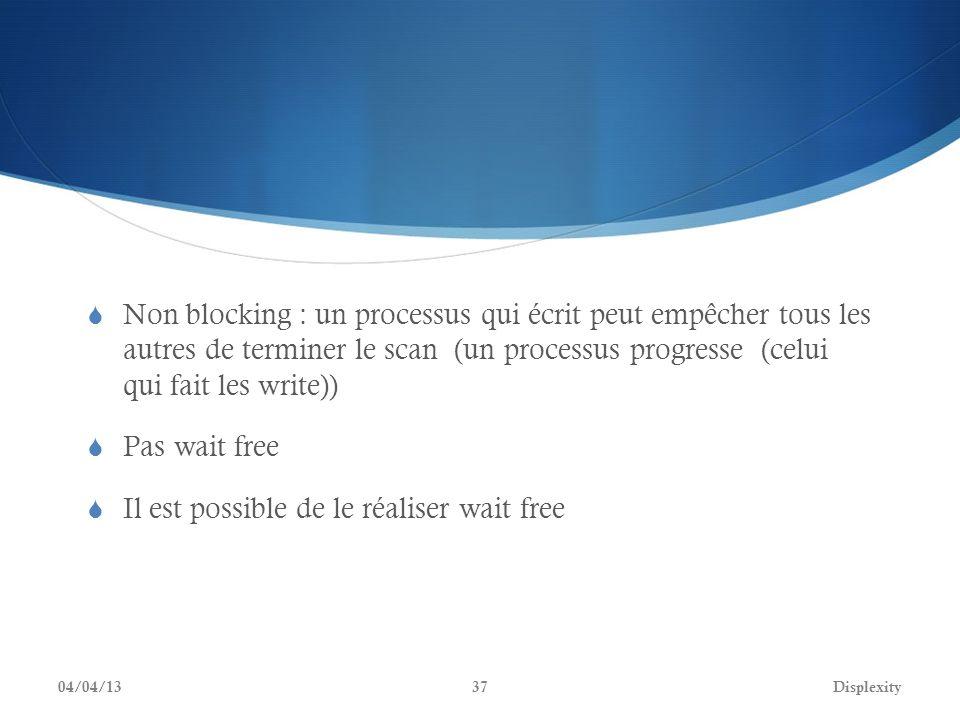 Non blocking : un processus qui écrit peut empêcher tous les autres de terminer le scan (un processus progresse (celui qui fait les write)) Pas wait f