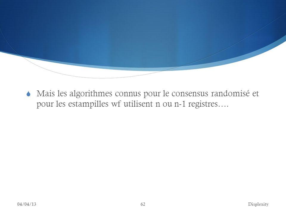 Mais les algorithmes connus pour le consensus randomisé et pour les estampilles wf utilisent n ou n-1 registres…. 04/04/13Displexity62