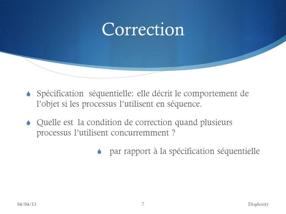 Correction Spécification séquentielle: elle décrit le comportement de lobjet si les processus lutilisent en séquence. Quelle est la condition de corre