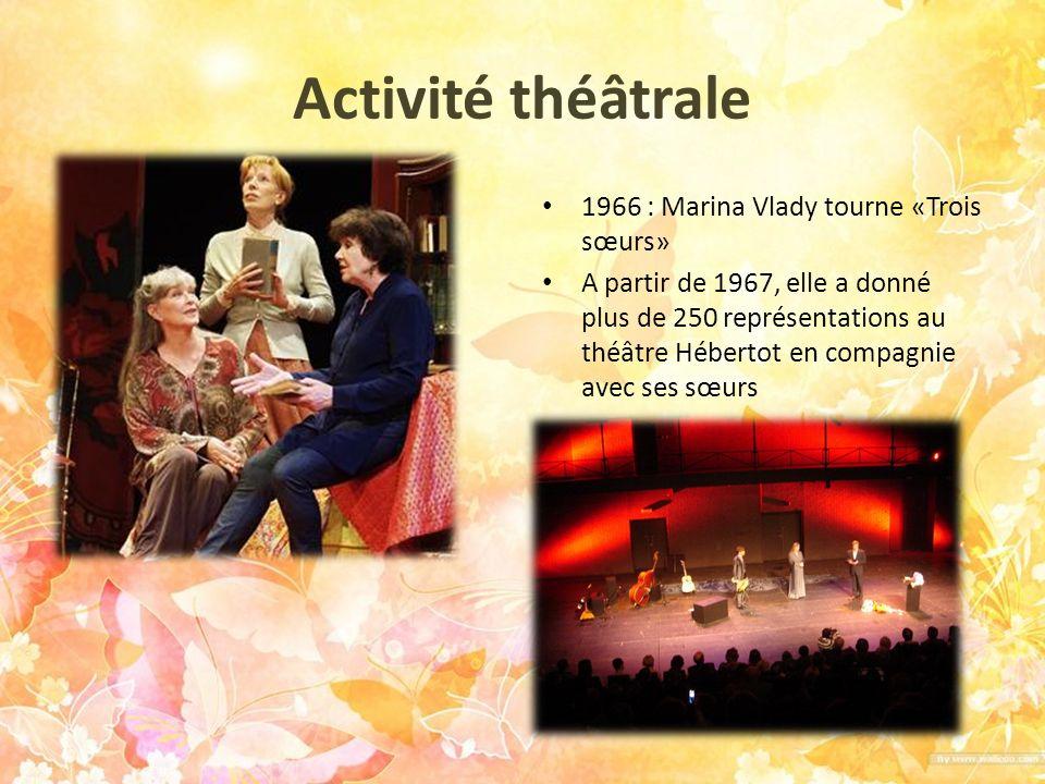 Activité théâtrale 1966 : Marina Vlady tourne «Trois sœurs» A partir de 1967, elle a donné plus de 250 représentations au théâtre Hébertot en compagni