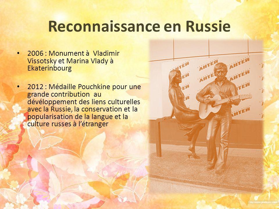 Reconnaissance en Russie 2006 : Monument à Vladimir Vissotsky et Marina Vlady à Ekaterinbourg 2012 : Médaille Pouchkine pour une grande contribution a
