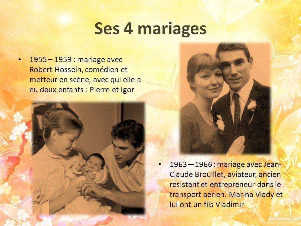Ses 4 mariages 1955 – 1959 : mariage avec Robert Hossein, comédien et metteur en scène, avec qui elle a eu deux enfants : Pierre et Igor 19631966 : ma