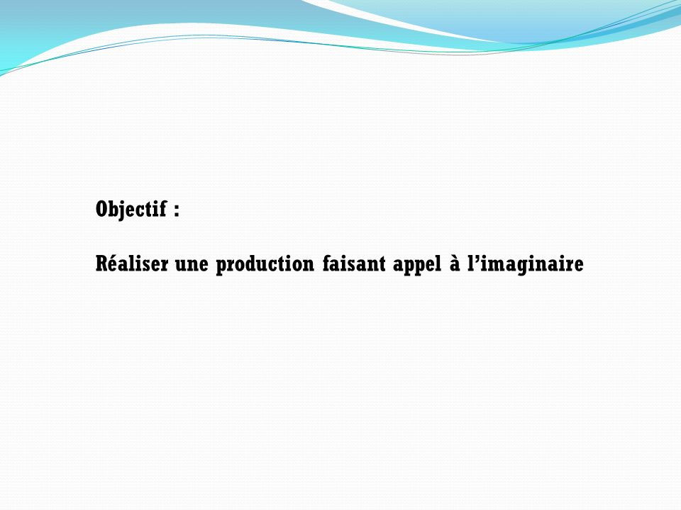Objectif : Réaliser une production faisant appel à limaginaire