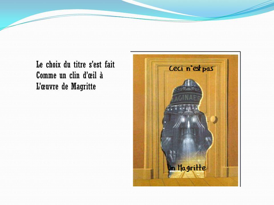 Le choix du titre sest fait Comme un clin dœil à Lœuvre de Magritte