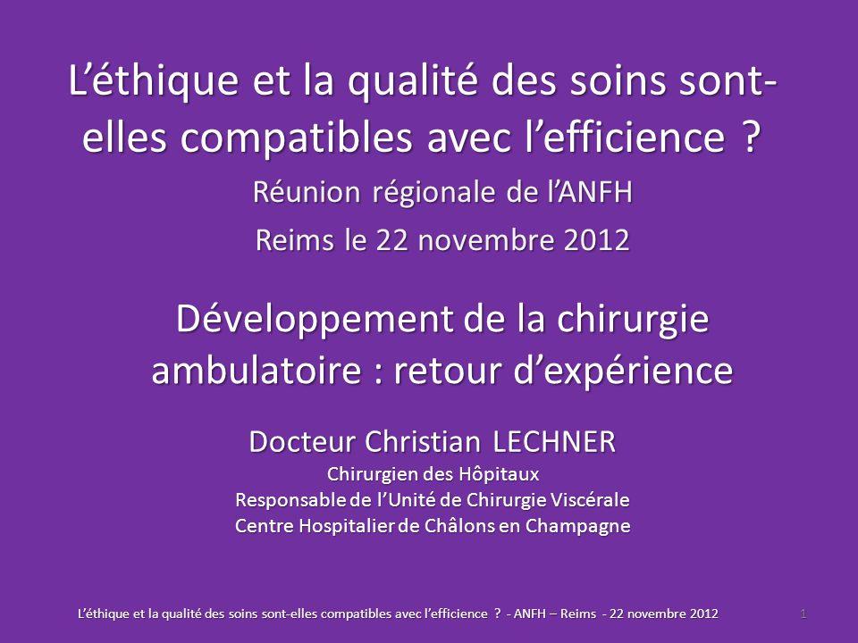 Léthique et la qualité des soins sont- elles compatibles avec lefficience ? Réunion régionale de lANFH Reims le 22 novembre 2012 Développement de la c