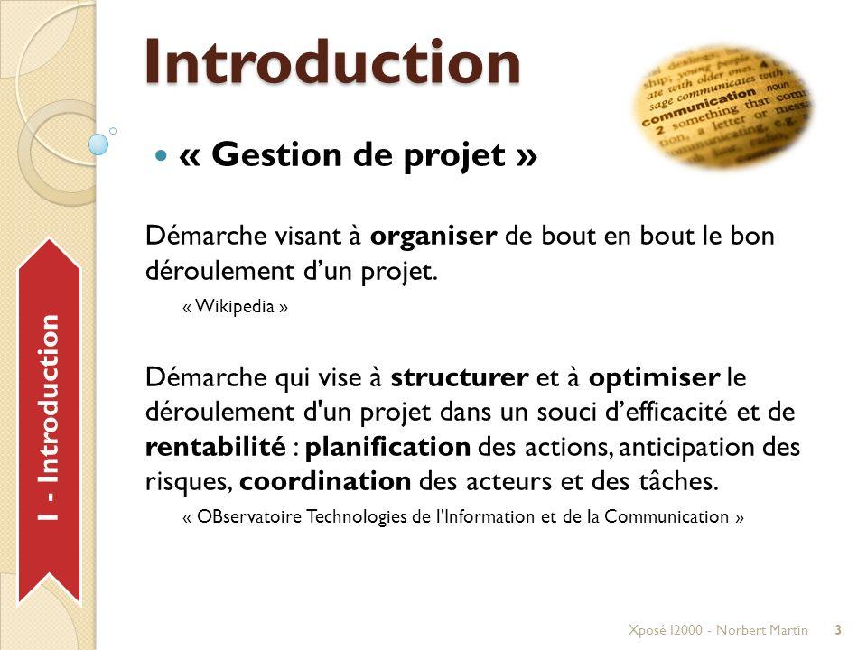 Introduction « Gestion de projet » Démarche visant à organiser de bout en bout le bon déroulement dun projet.