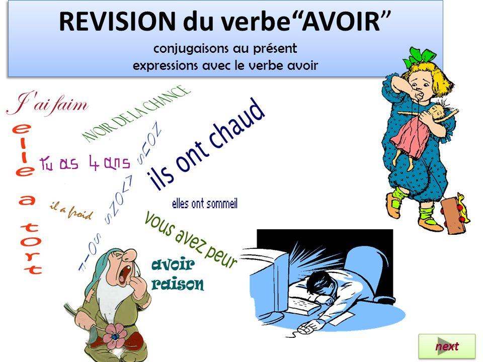 Elle a raison Expressions avec le verbe AVOIR (Usually Expressed With The Verb To Be In English) Cliquez sur chaque expression, écoutez, et répétez 7 Il a 7 ans.