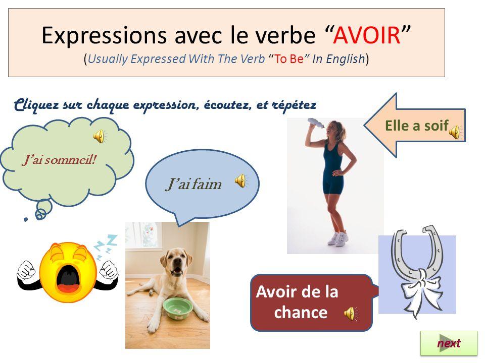 Expressions avec le verbe AVOIR (Usually Expressed With The Verb To Be In English) Avoir de la chance Jai faim Cliquez sur chaque expression, écoutez, et répétez Elle a soif Jai sommeil.