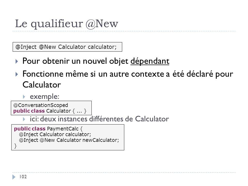 Le qualifieur @New Pour obtenir un nouvel objet dépendant Fonctionne même si un autre contexte a été déclaré pour Calculator exemple: ici: deux instan