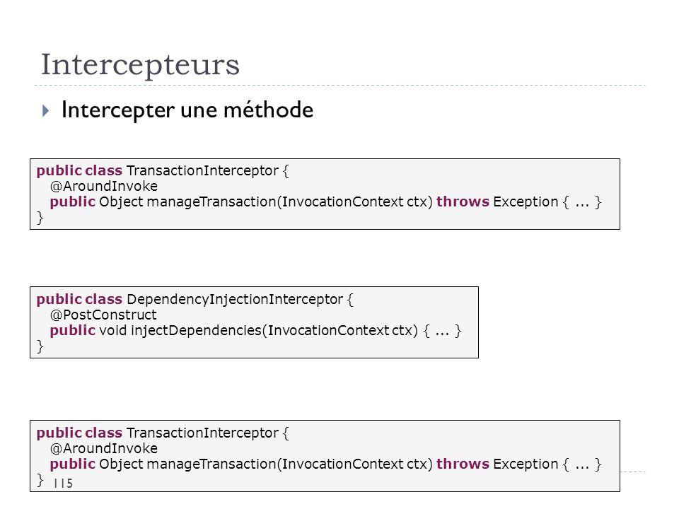 Intercepteurs Intercepter une méthode Intercepter un callback du cycle de vie Intercepter une méthode timeout public class TransactionInterceptor { @A