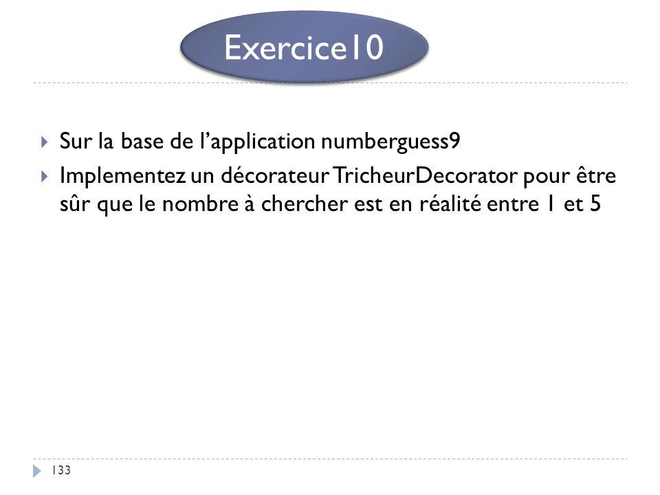133 Sur la base de lapplication numberguess9 Implementez un décorateur TricheurDecorator pour être sûr que le nombre à chercher est en réalité entre 1
