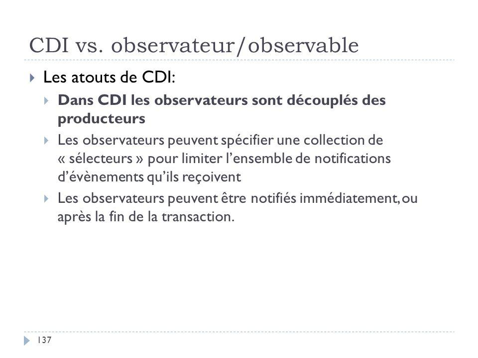 CDI vs. observateur/observable Les atouts de CDI: Dans CDI les observateurs sont découplés des producteurs Les observateurs peuvent spécifier une coll