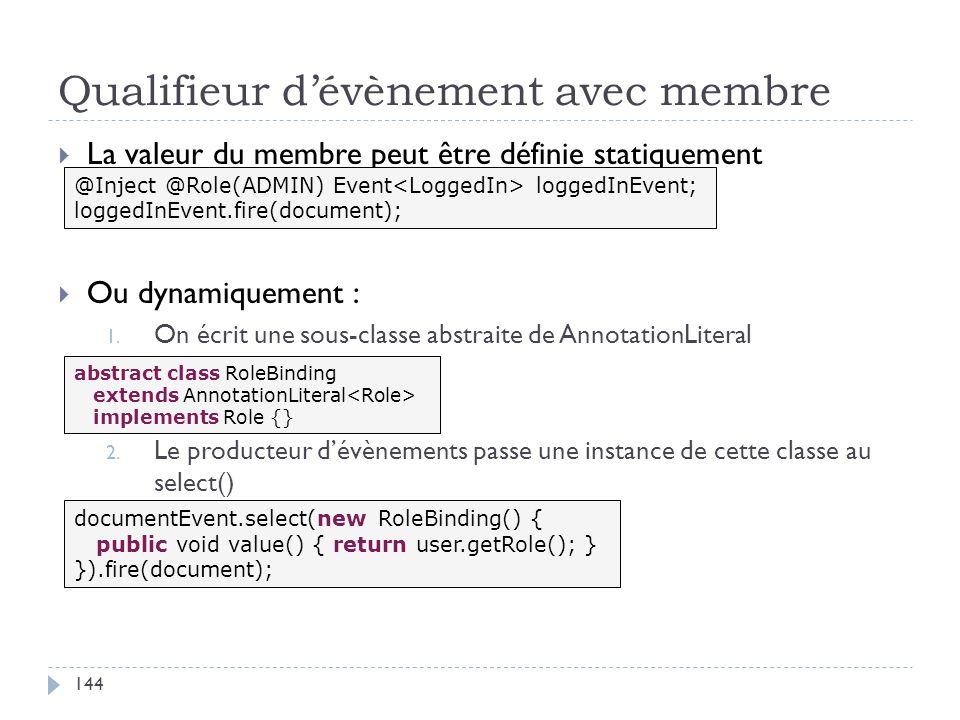 Qualifieur dévènement avec membre La valeur du membre peut être définie statiquement Ou dynamiquement : 1. On écrit une sous-classe abstraite de Annot